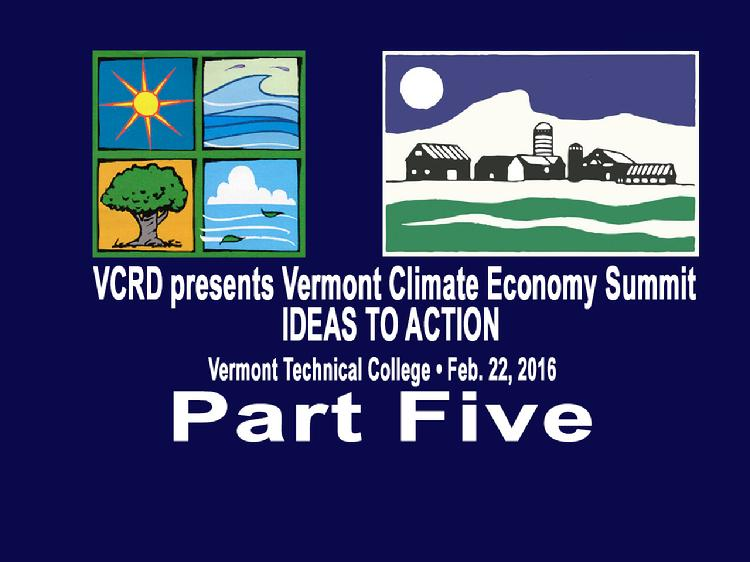 VCRD Summit Part 5 Vermont Climate Economy IDEAS TO ACTION