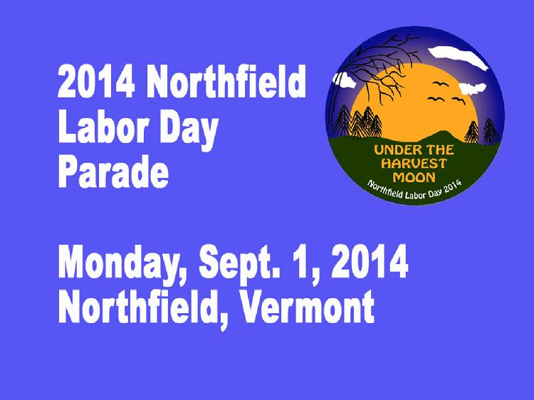 VermontInPerson.com presents the 2014 Northfield, VT Labor Day Parade. Held Monday, Sept. 1, 2014 with the theme of �Under the Harvest Moon.�