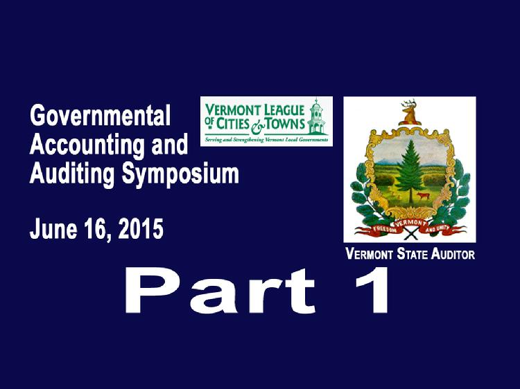 The Office of the Vermont State Auditor and the Vermont League of Cities and Towns in cooperation with the Vermont Municipal Clerks� and Treasurers� Association, the Vermont Government Finance Officers� Association, and the Vermont Association of School Business Officials present the 2015 Governmental Accounting and Auditing Symposium held Tuesday, June 16, 2015 at the Capitol Plaza Hotel and Conference Center in Montpelier, VT. Part One includes Welcome and Opening Remarks by Doug Hoffer, Vermont State Auditor of Accounts and Abigail Friedman, Director of the Vermont League of Cities and Towns Municipal Assistance Center. Also included is the presentation by Fred Duplessis, CPA for Sullivan Powers & Company on the topic �Compliance with GASB Statement No. 68, Accounting and Responding for Pensions.�  View at https://vimeopro.com/vtvt/vtauditor/video/131167827